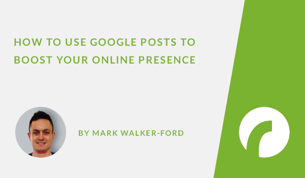 How to Use Google Posts to Boost Your Online Presence
